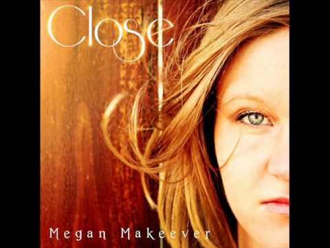 Megan Makeever - Close